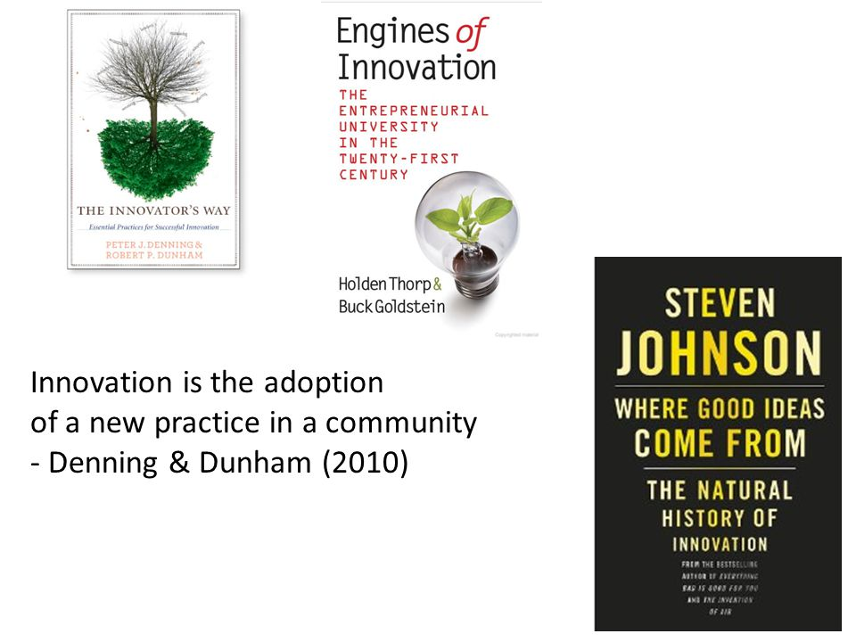 Innovation is the adoption of a new practice in a community - Denning & Dunham (2010)