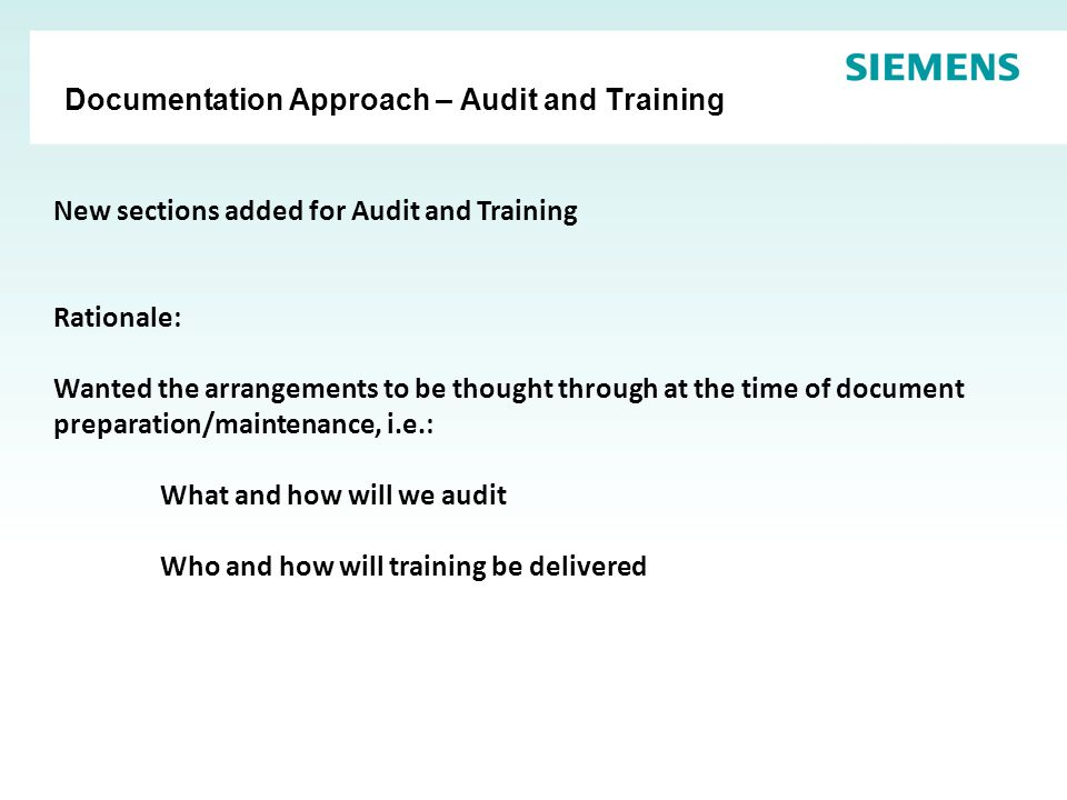 Documentation Approach – Audit and Training New sections added for Audit and Training Rationale: Wanted the arrangements to be thought through at the time of document preparation/maintenance, i.e.: What and how will we audit Who and how will training be delivered
