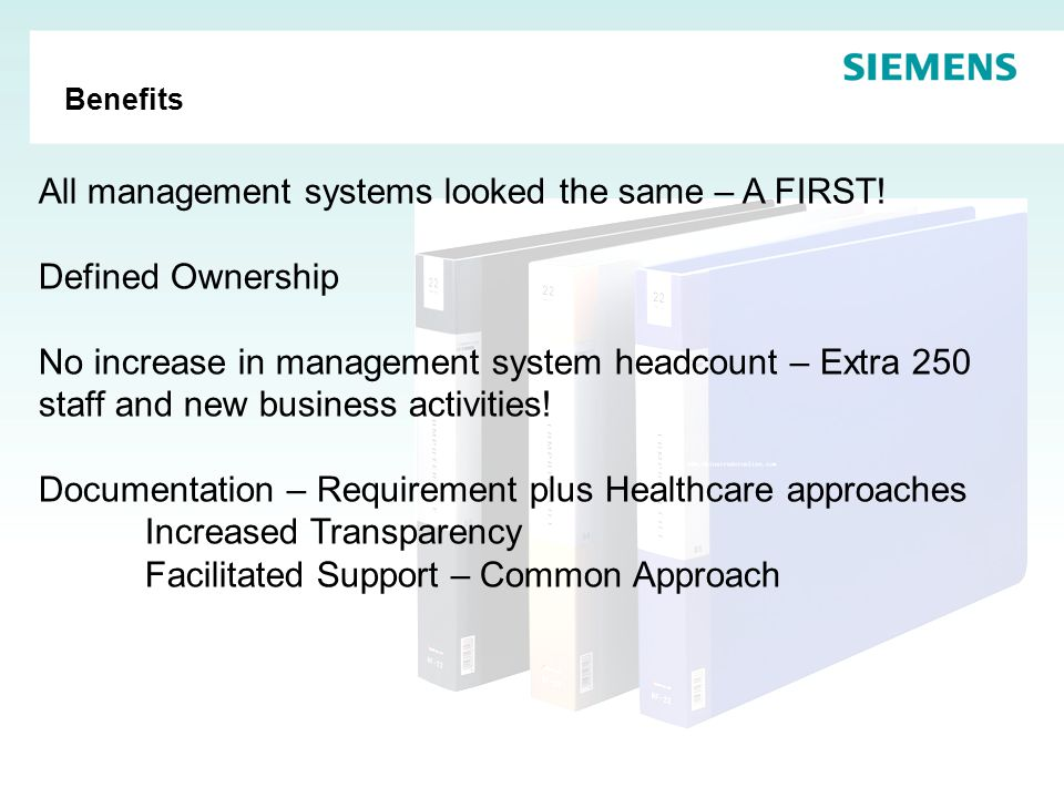 Benefits All management systems looked the same – A FIRST.