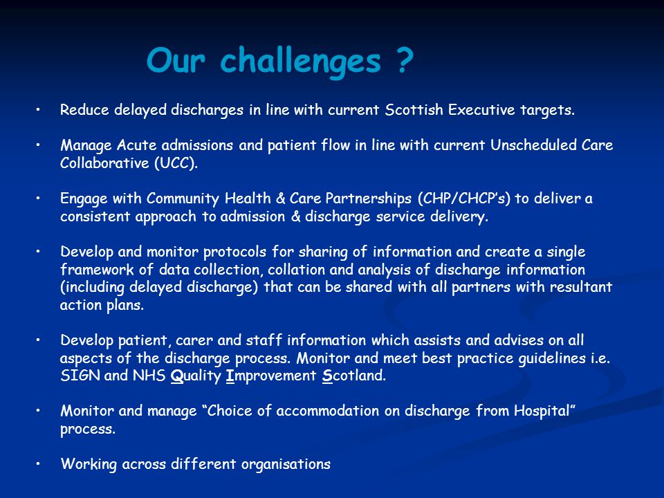 Our challenges . Reduce delayed discharges in line with current Scottish Executive targets.