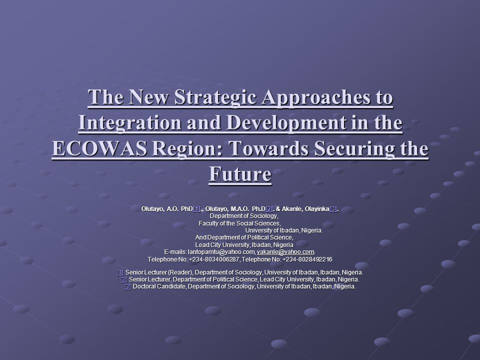 The New Strategic Approaches to Integration and Development in the ECOWAS Region: Towards Securing the Future Olutayo, A.O.