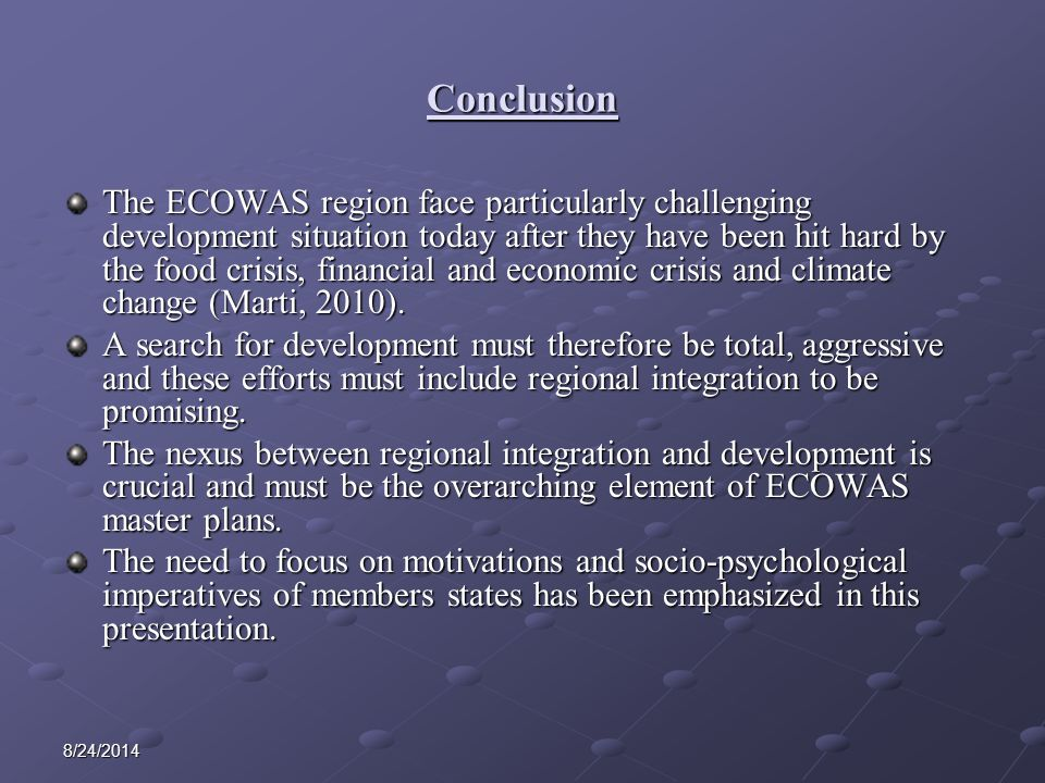 8/24/2014 Conclusion The ECOWAS region face particularly challenging development situation today after they have been hit hard by the food crisis, financial and economic crisis and climate change (Marti, 2010).