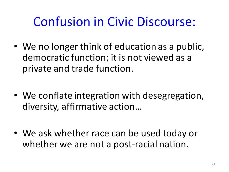 Confusion in Civic Discourse: We no longer think of education as a public, democratic function; it is not viewed as a private and trade function.