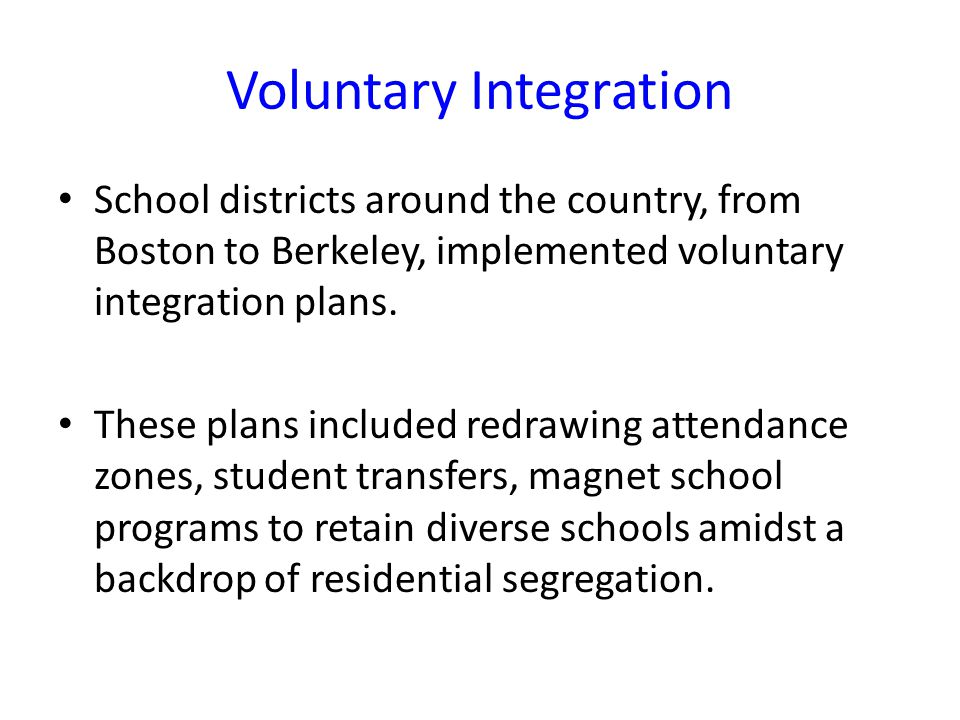School districts around the country, from Boston to Berkeley, implemented voluntary integration plans.
