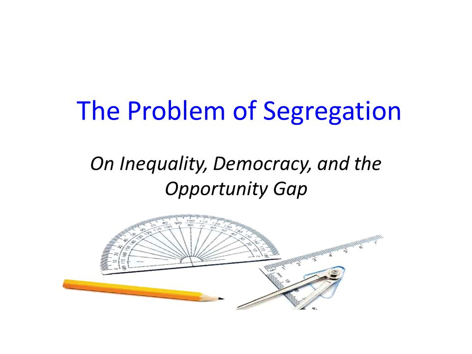 On Inequality, Democracy, and the Opportunity Gap The Problem of Segregation