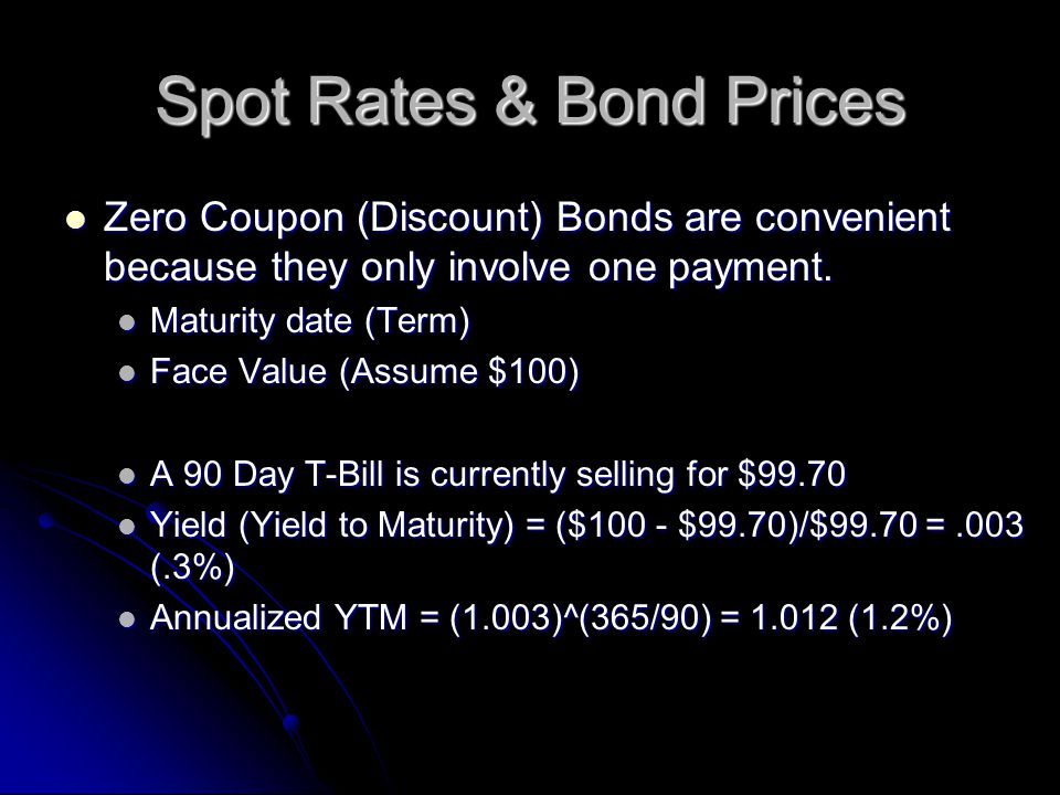 Spot Rates & Bond Prices Zero Coupon (Discount) Bonds are convenient because they only involve one payment.