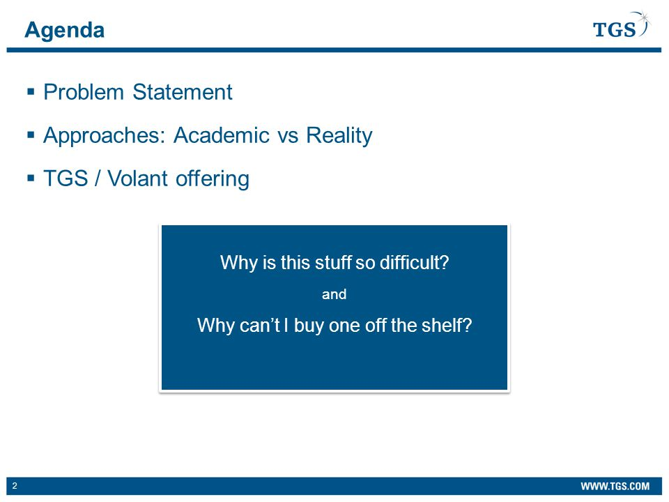 2  Problem Statement  Approaches: Academic vs Reality  TGS / Volant offering Agenda Why is this stuff so difficult.