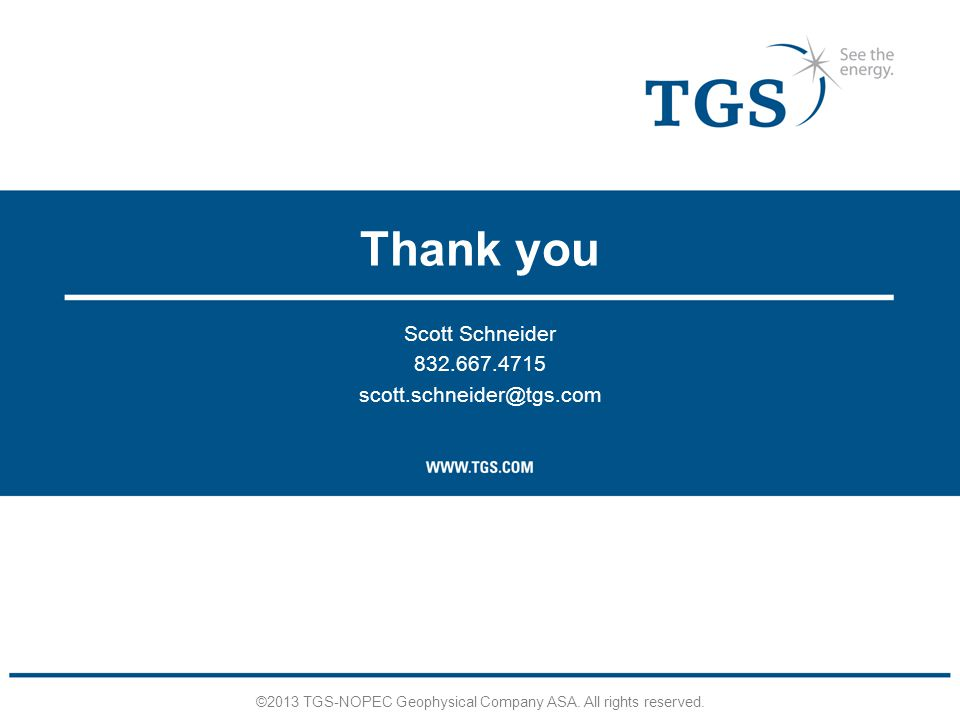 Thank you ©2013 TGS-NOPEC Geophysical Company ASA.