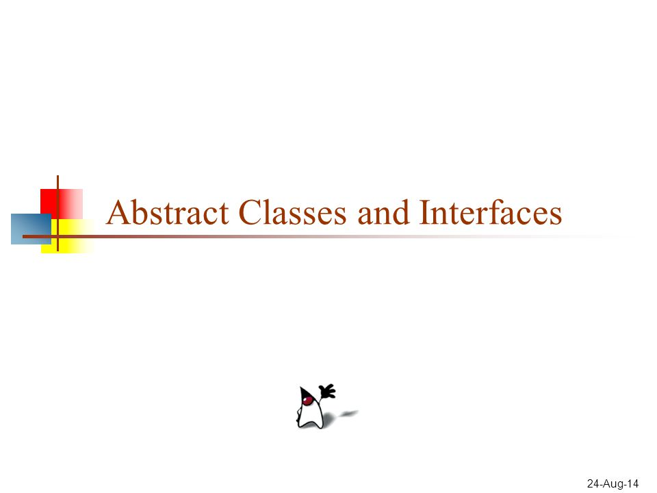 24-Aug-14 Abstract Classes and Interfaces