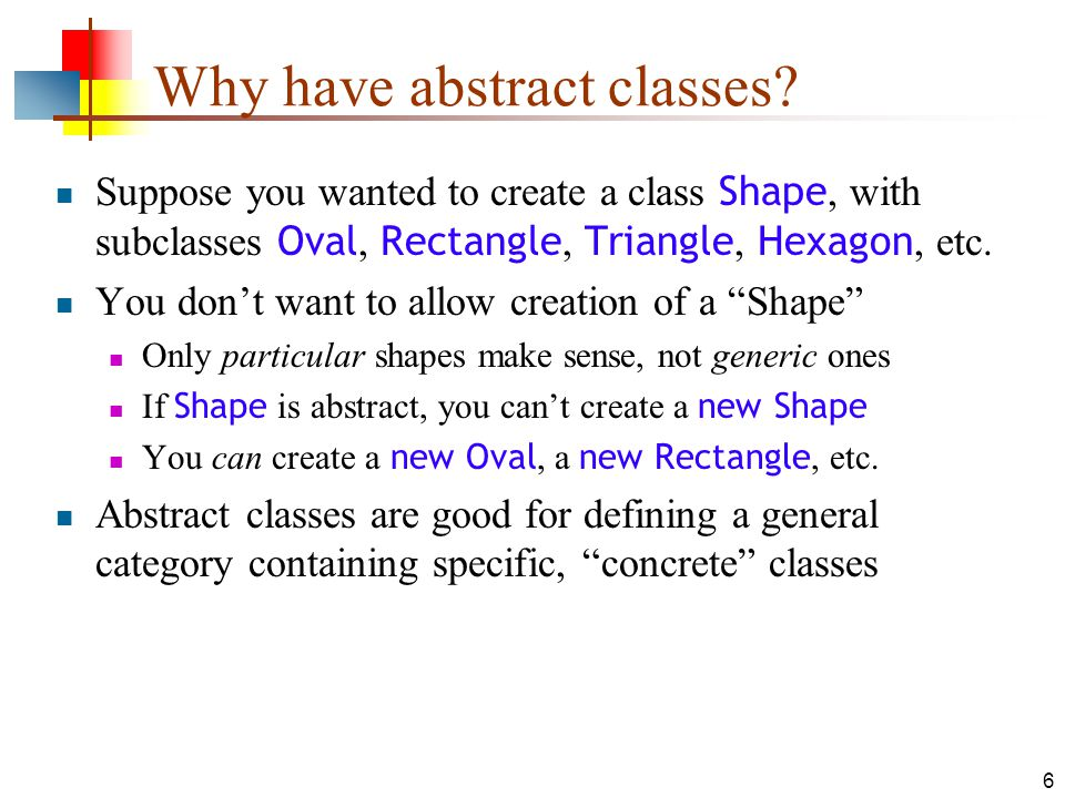 6 Why have abstract classes.