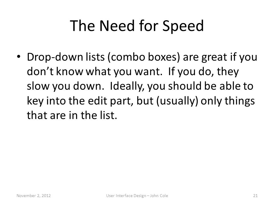 The Need for Speed Drop-down lists (combo boxes) are great if you don't know what you want.