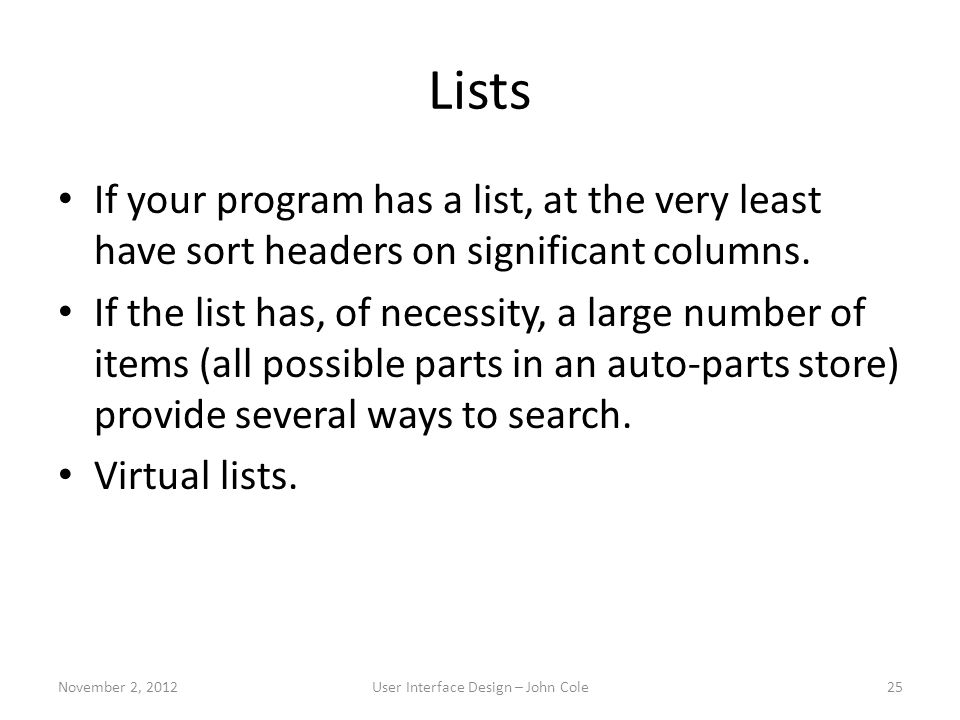 Lists If your program has a list, at the very least have sort headers on significant columns.