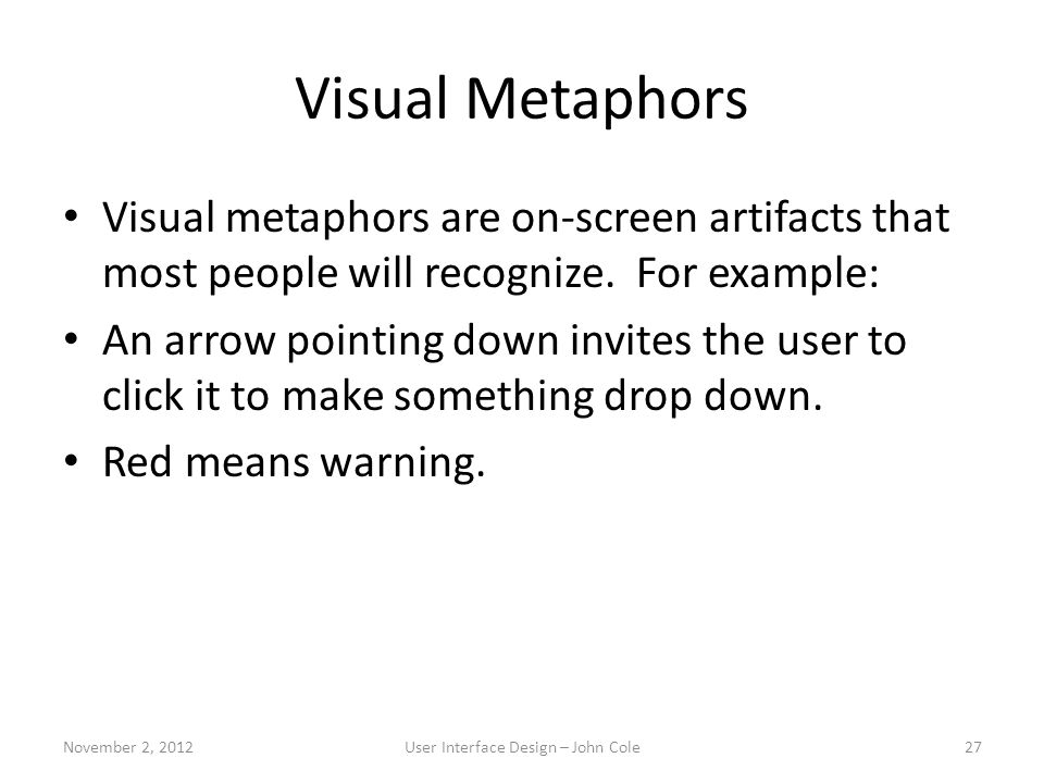 Visual Metaphors Visual metaphors are on-screen artifacts that most people will recognize.