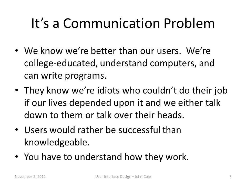 It's a Communication Problem We know we're better than our users.