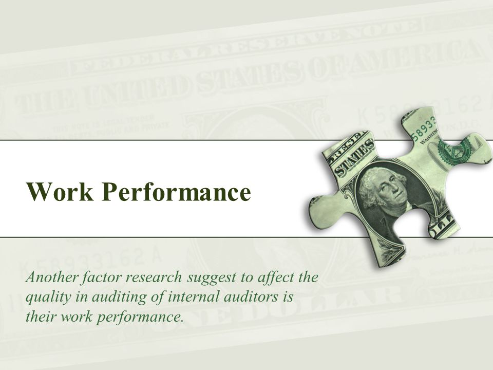 Work Performance Another factor research suggest to affect the quality in auditing of internal auditors is their work performance.