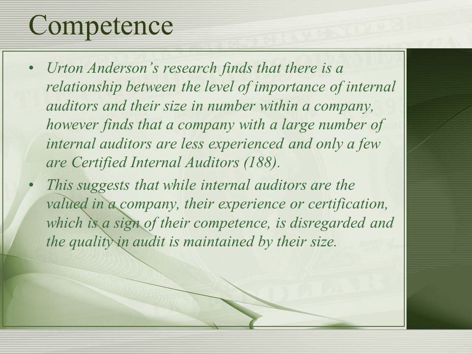 Competence Urton Anderson's research finds that there is a relationship between the level of importance of internal auditors and their size in number within a company, however finds that a company with a large number of internal auditors are less experienced and only a few are Certified Internal Auditors (188).