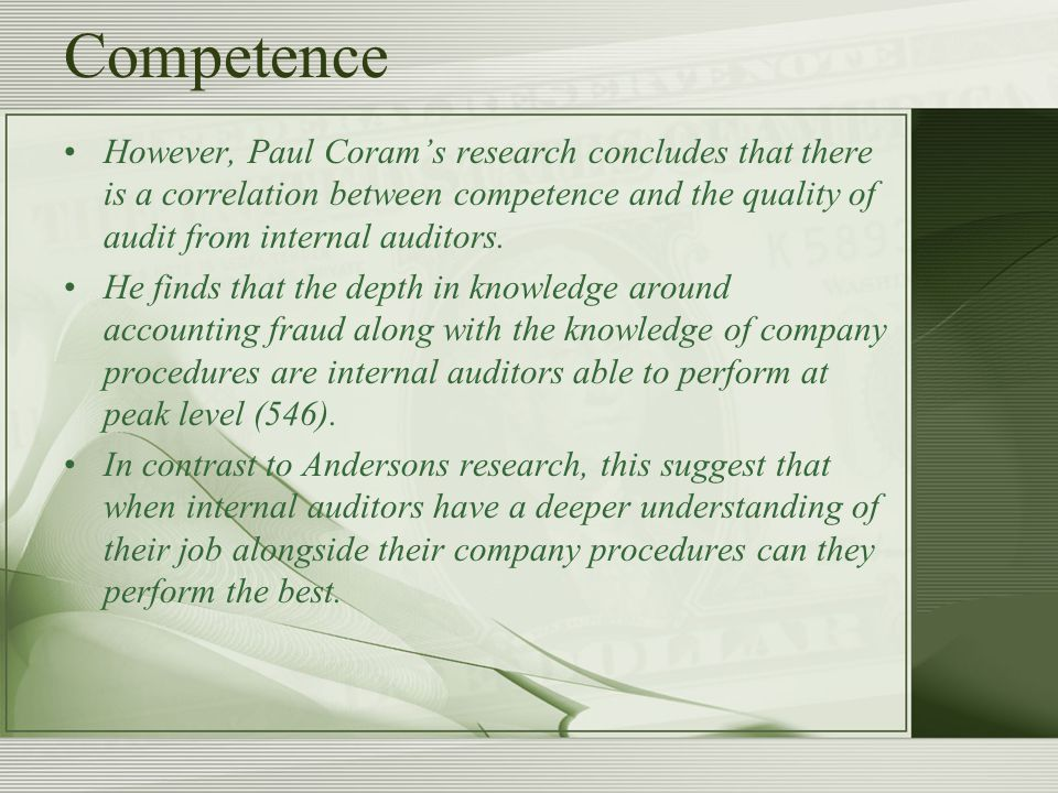 Competence However, Paul Coram's research concludes that there is a correlation between competence and the quality of audit from internal auditors.