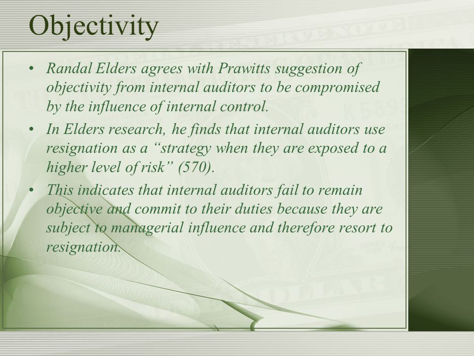 Objectivity Randal Elders agrees with Prawitts suggestion of objectivity from internal auditors to be compromised by the influence of internal control.