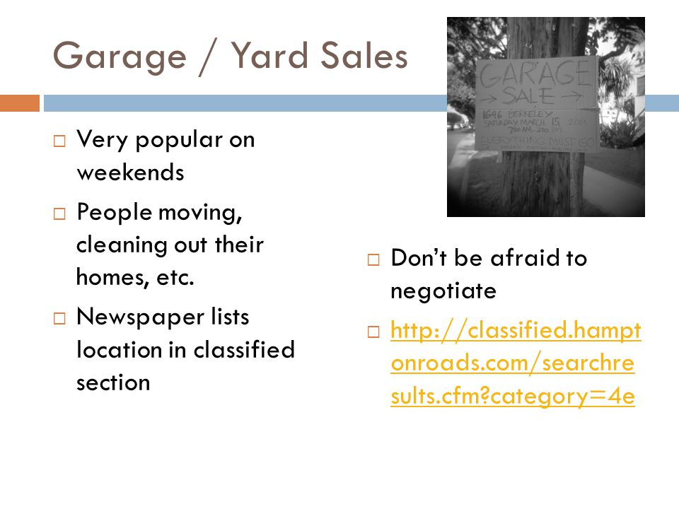Garage / Yard Sales  Very popular on weekends  People moving, cleaning out their homes, etc.