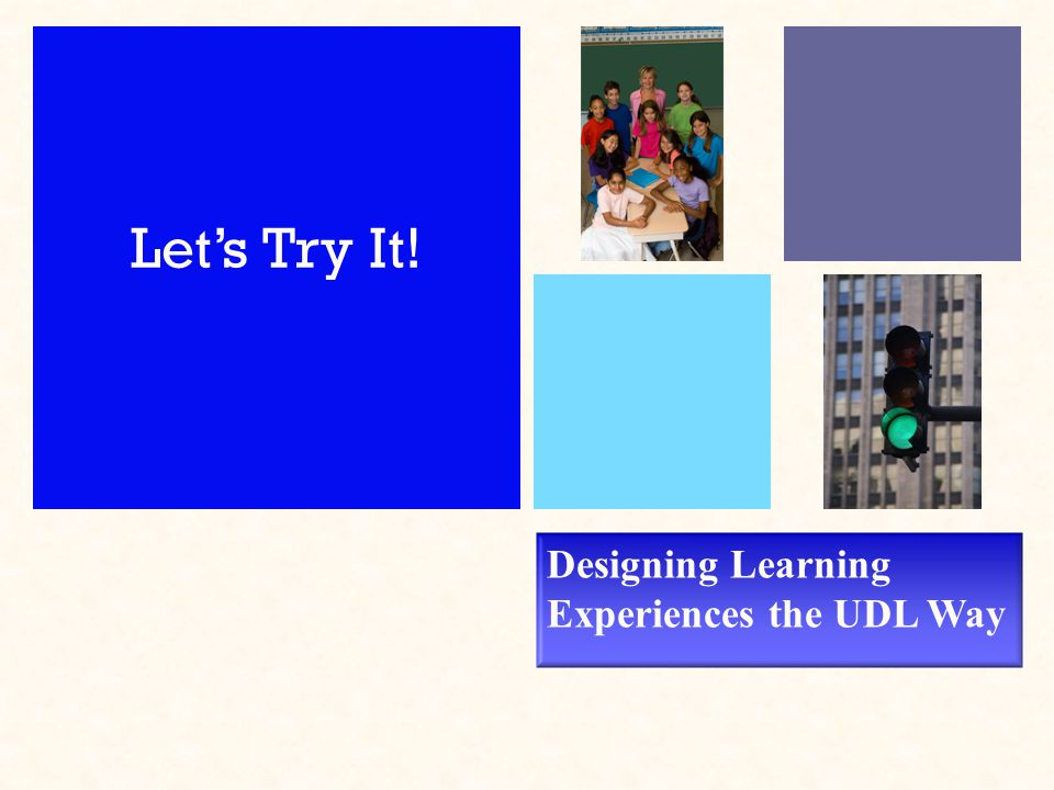 Designing Learning Experiences the UDL Way Let's Try It!