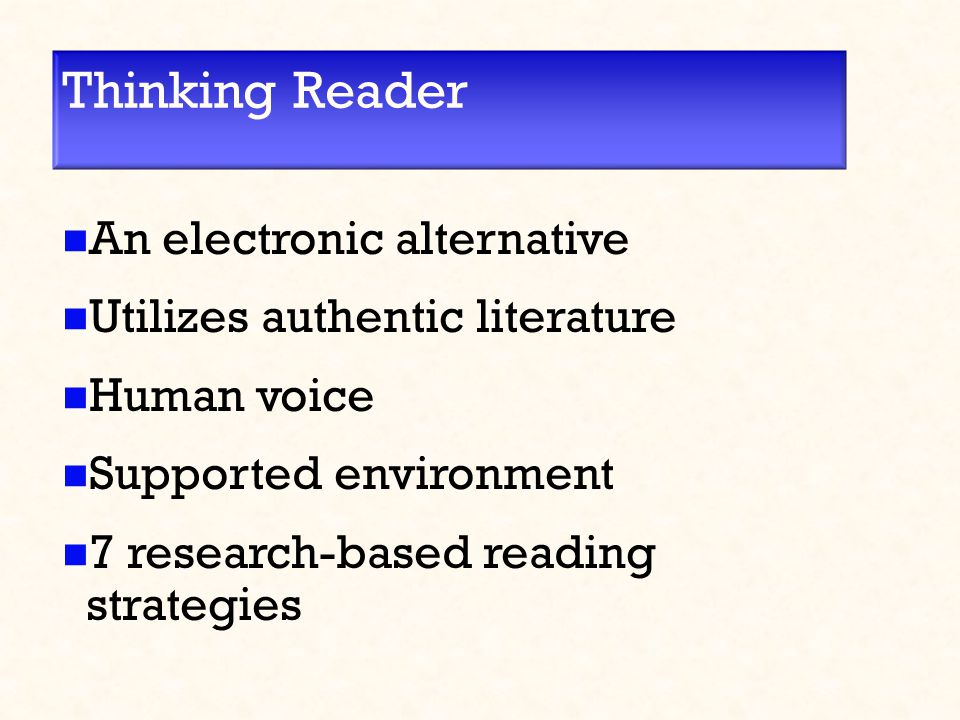 Thinking Reader An electronic alternative Utilizes authentic literature Human voice Supported environment 7 research-based reading strategies