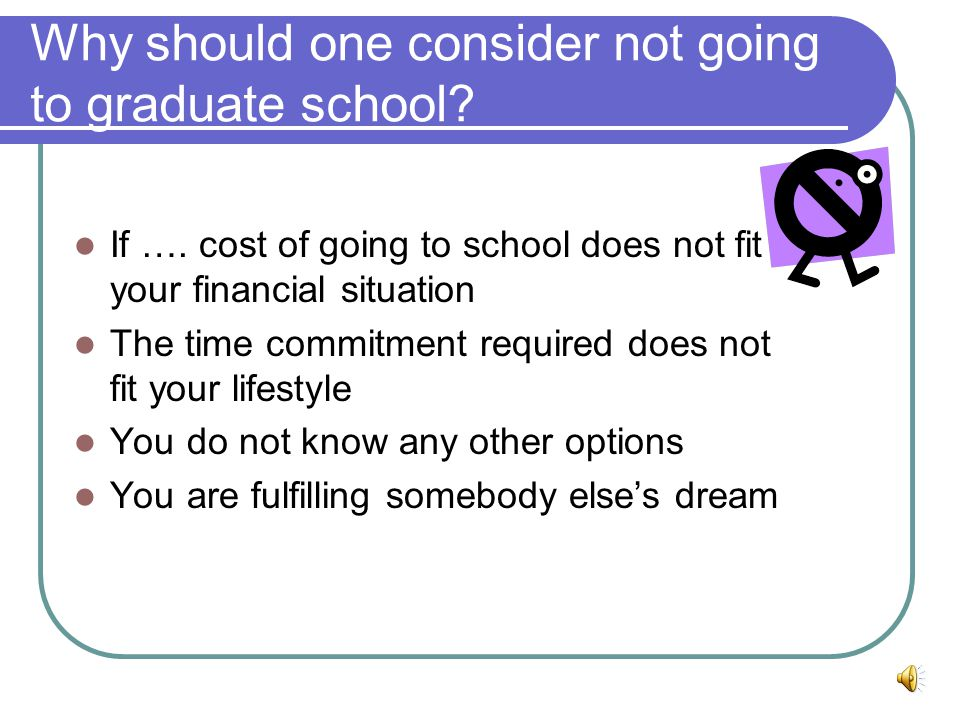 What are some valid reasons to go to graduate school.
