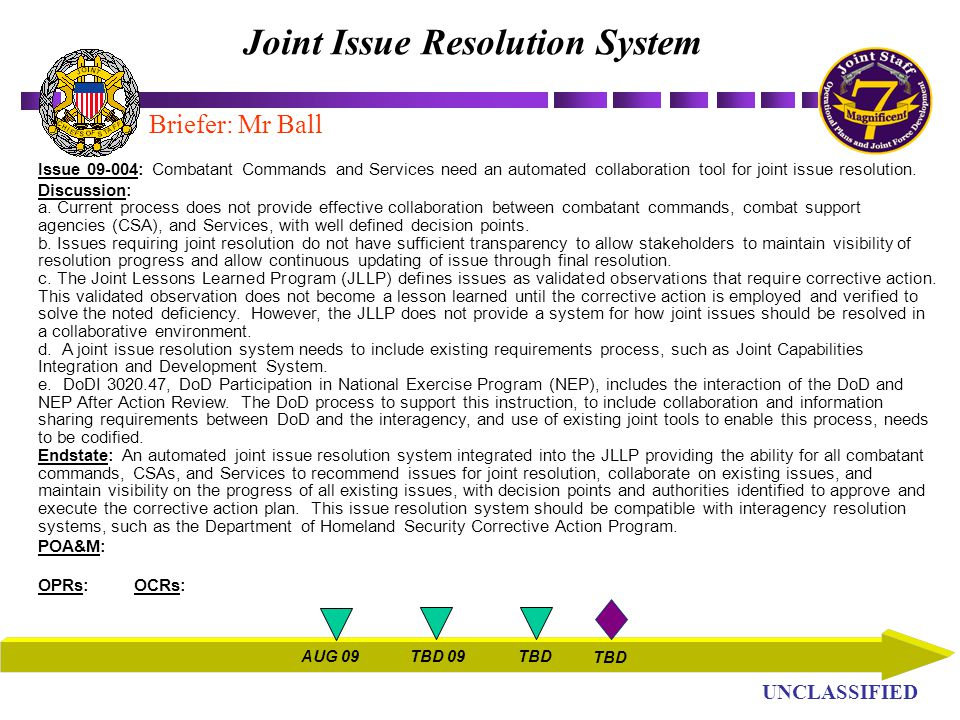 UN UNCLASSIFIED Issue 09-004: Combatant Commands and Services need an automated collaboration tool for joint issue resolution.
