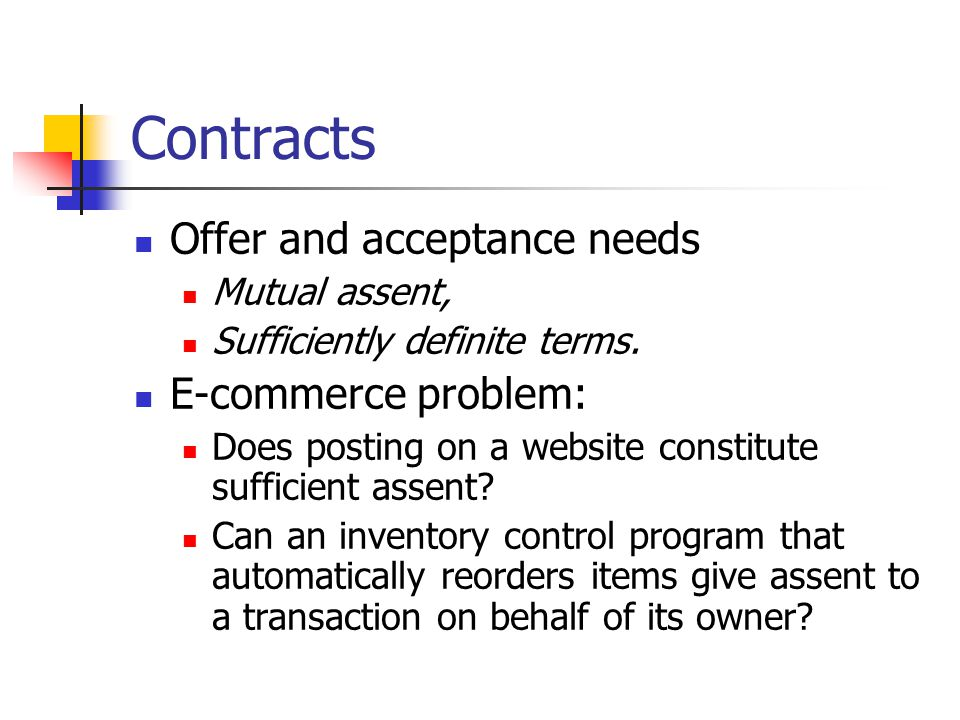 Contracts Offer and acceptance needs Mutual assent, Sufficiently definite terms.