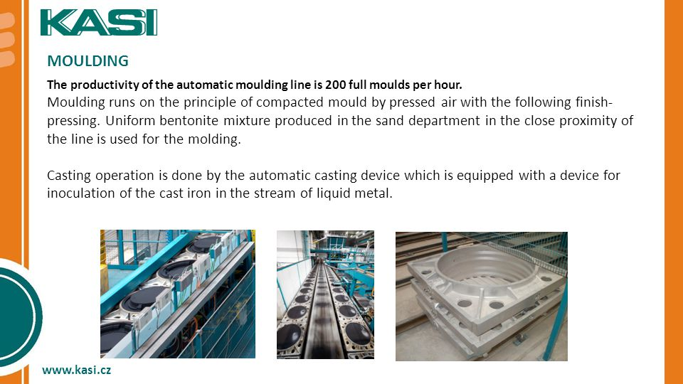www.kasi.cz MOULDING The productivity of the automatic moulding line is 200 full moulds per hour.