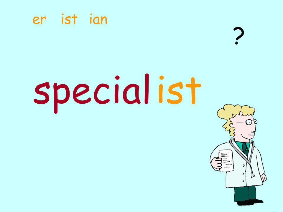 special A person who does work in a hospital is a ………………………………… er ist ian