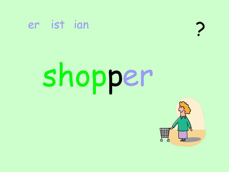 shops A person who is a ………………………… er ist ian
