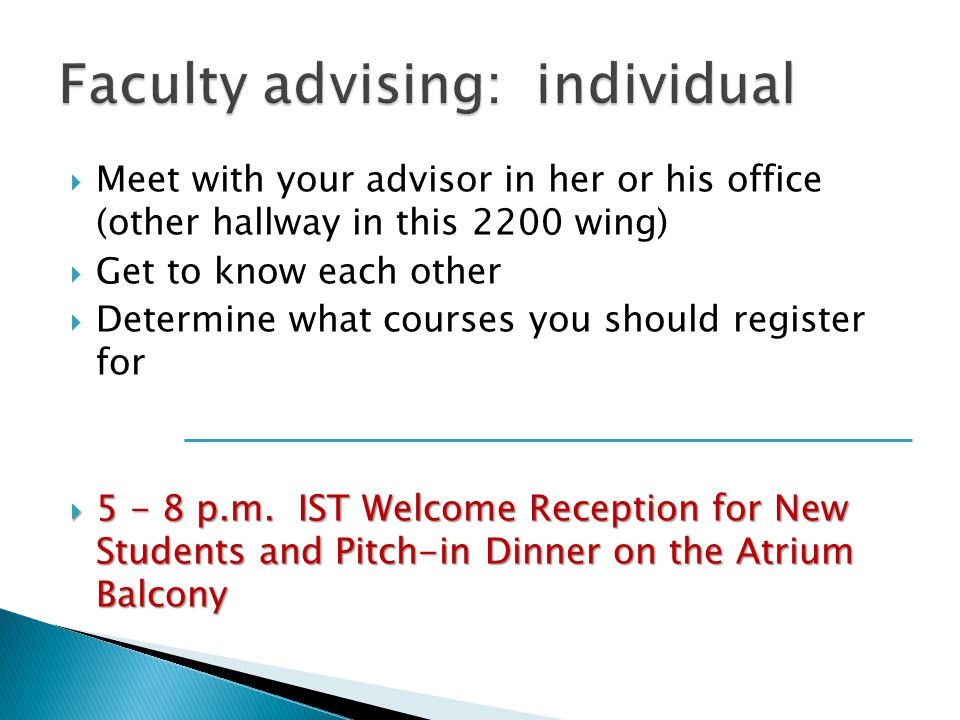  Meet with your advisor in her or his office (other hallway in this 2200 wing)  Get to know each other  Determine what courses you should register for  5 - 8 p.m.