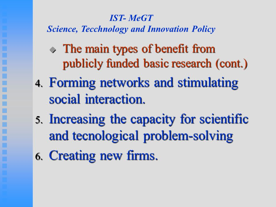 IST- MeGT Science, Tecchnology and Innovation Policy  The main types of benefit from publicly funded basic research (cont.) 4.