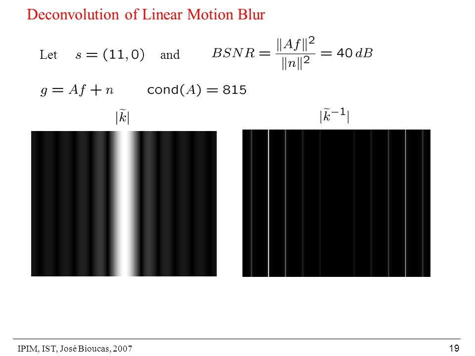 IPIM, IST, José Bioucas, 2007 19 Deconvolution of Linear Motion Blur Let and