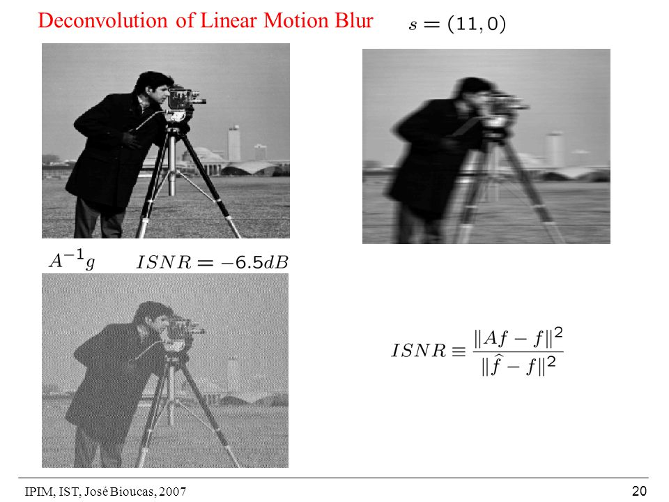 IPIM, IST, José Bioucas, 2007 20 Deconvolution of Linear Motion Blur