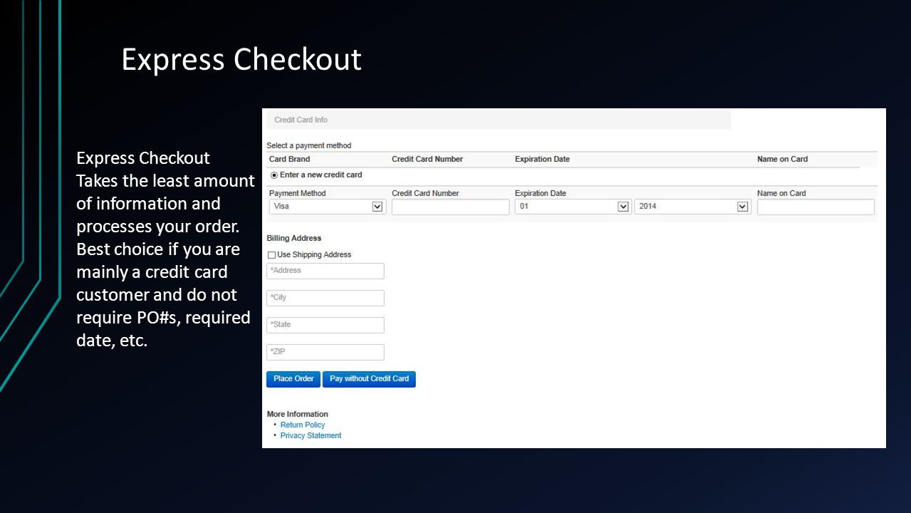 Express Checkout Takes the least amount of information and processes your order.