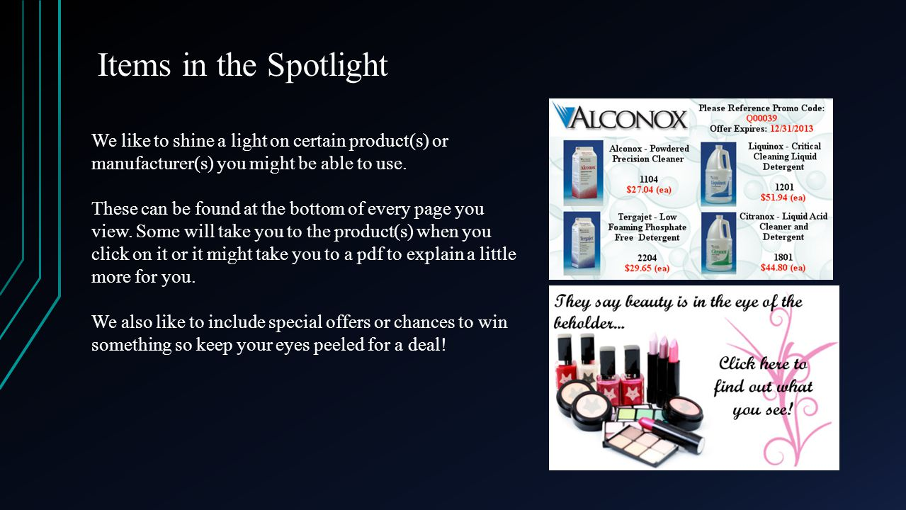 Items in the Spotlight We like to shine a light on certain product(s) or manufacturer(s) you might be able to use.