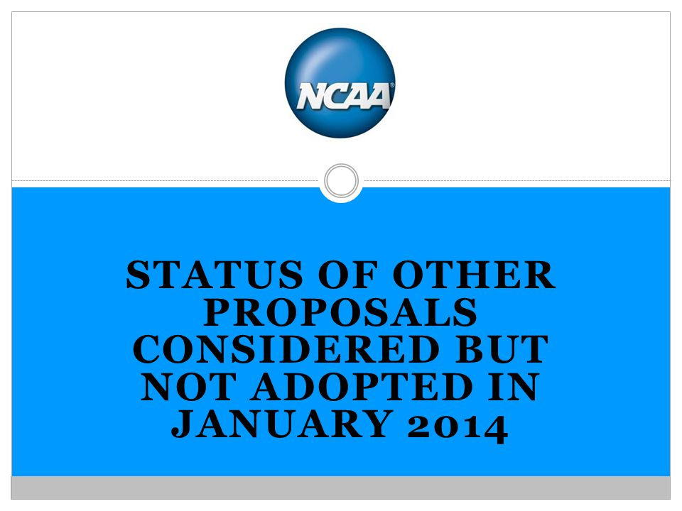 STATUS OF OTHER PROPOSALS CONSIDERED BUT NOT ADOPTED IN JANUARY 2014