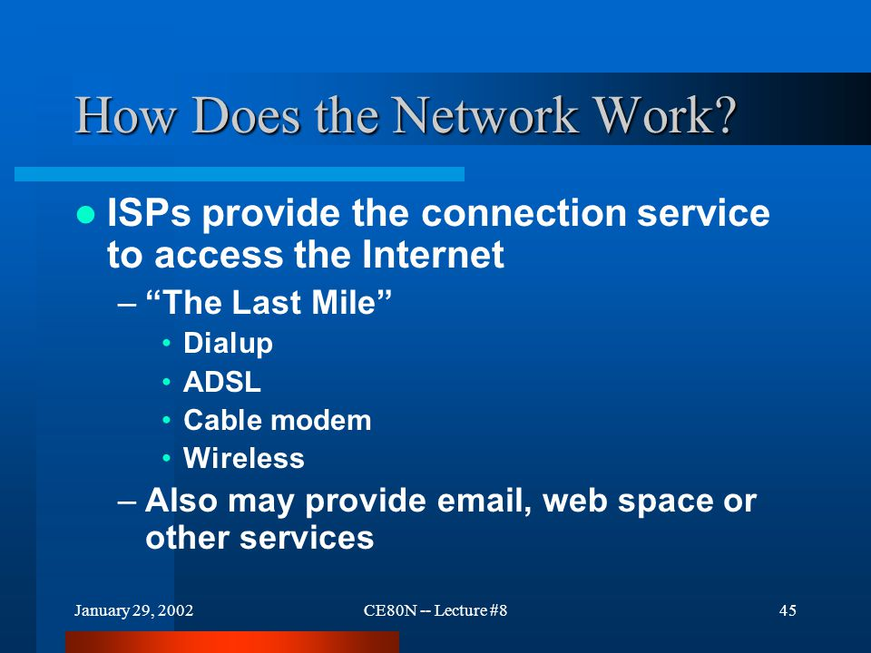 January 29, 2002CE80N -- Lecture #845 How Does the Network Work.