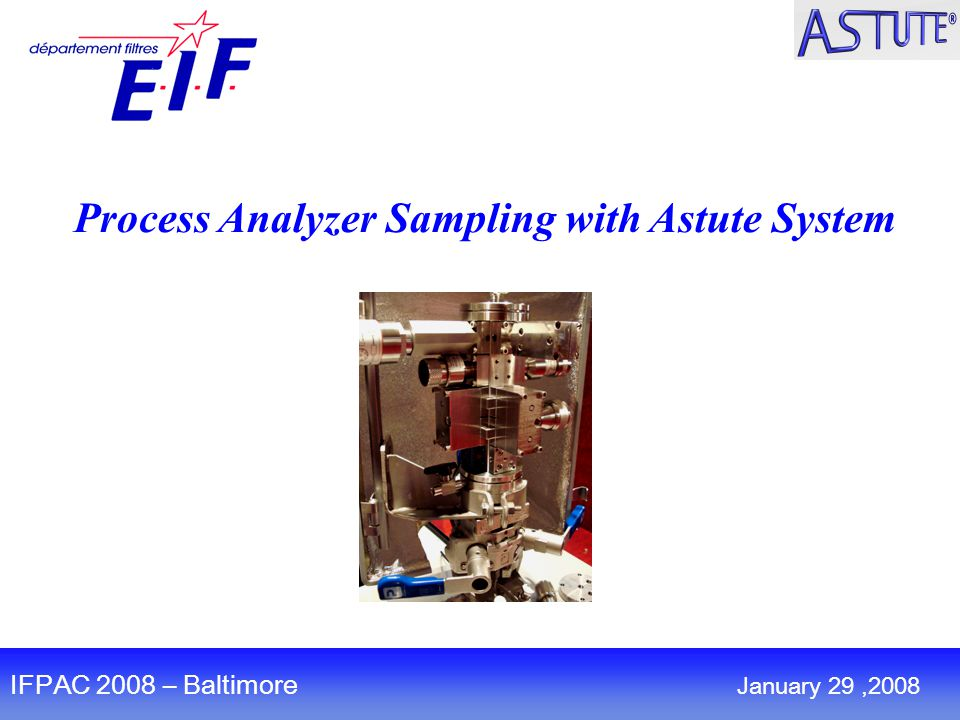 Process Analyzer Sampling with Astute System IFPAC 2008 – Baltimore January 29,2008