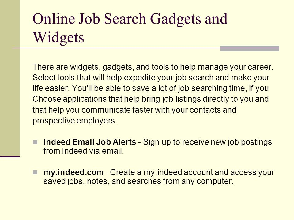 Online Job Search Gadgets and Widgets There are widgets, gadgets, and tools to help manage your career.