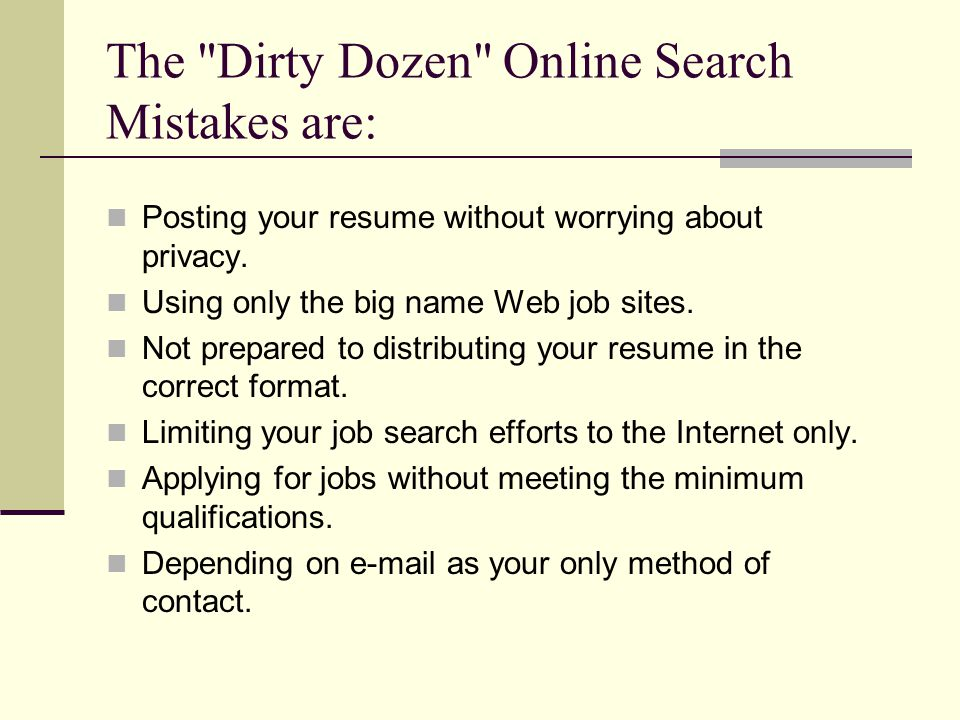 The Dirty Dozen Online Search Mistakes are: Posting your resume without worrying about privacy.