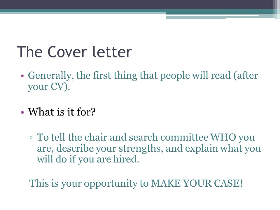 The Cover letter Generally, the first thing that people will read (after your CV).