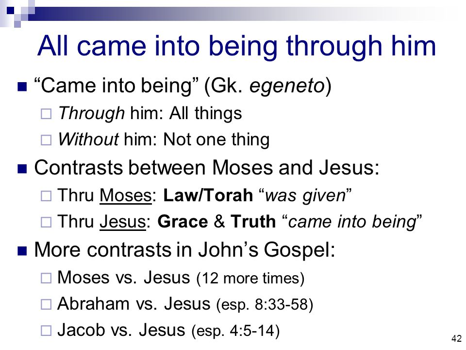 42 All came into being through him Came into being (Gk.