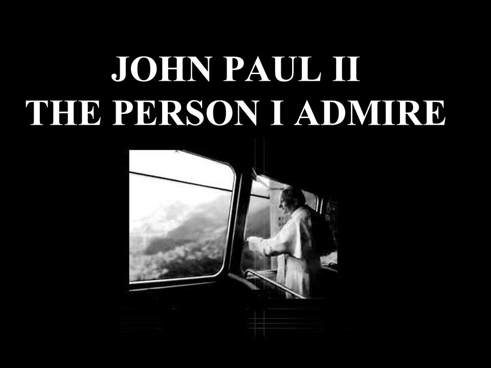 JOHN PAUL II THE PERSON I ADMIRE