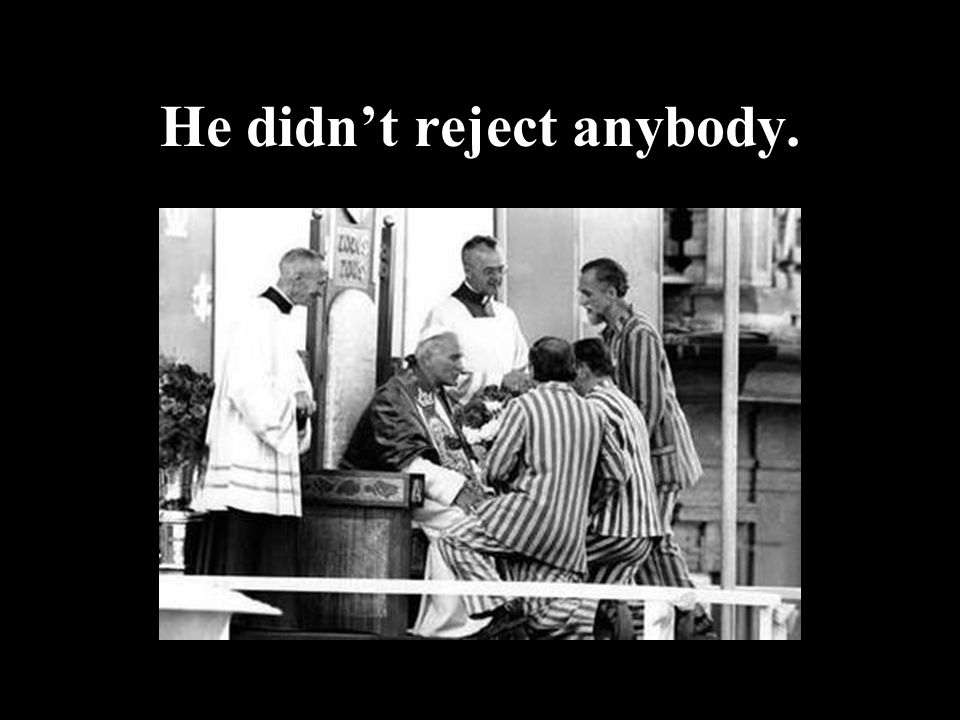 He didn't reject anybody.