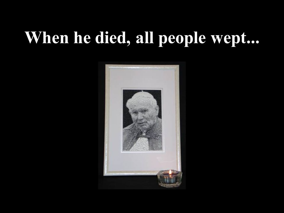 When he died, all people wept...