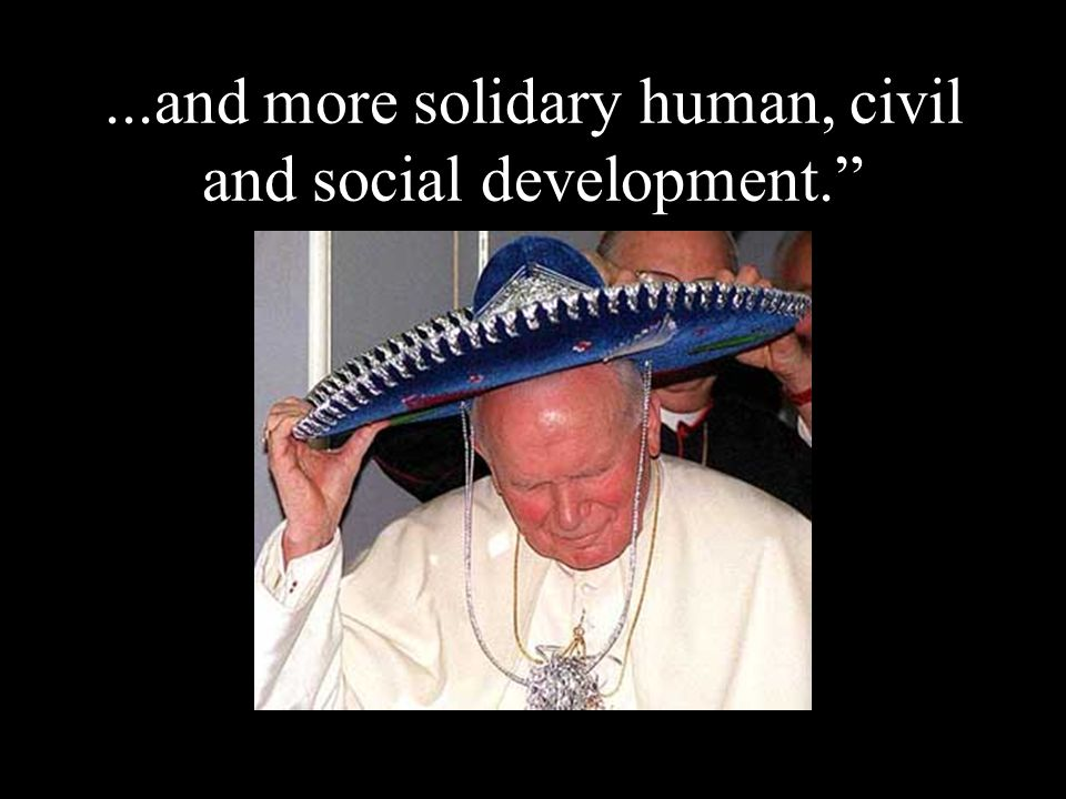...and more solidary human, civil and social development.