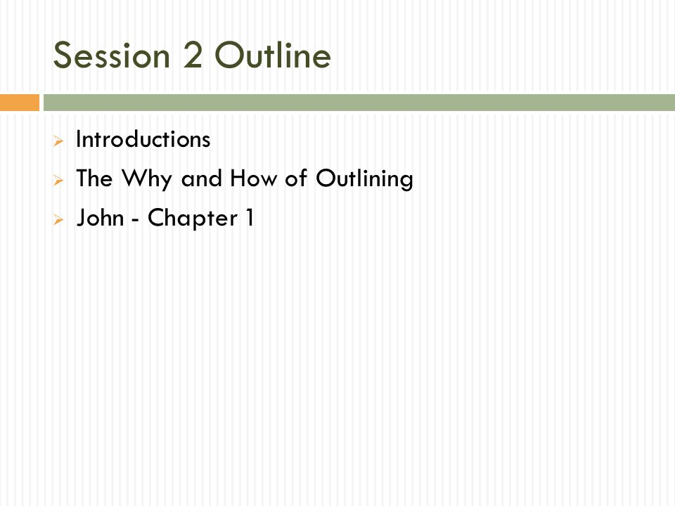 Session 2 Outline  Introductions  The Why and How of Outlining  John - Chapter 1