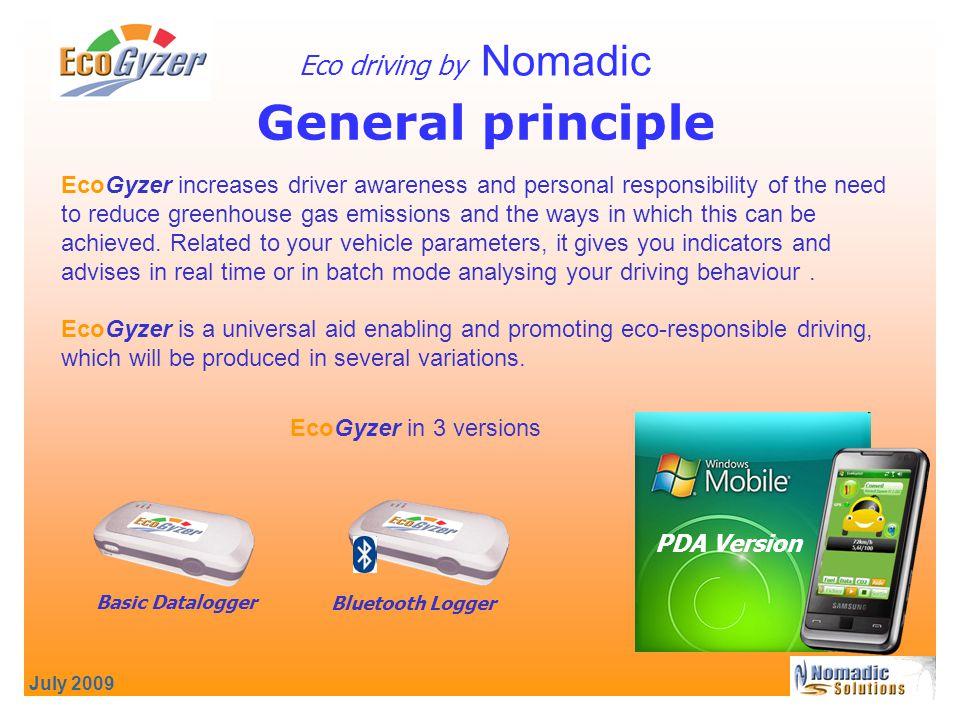 July 2009 General principle Eco driving by Nomadic EcoGyzer increases driver awareness and personal responsibility of the need to reduce greenhouse gas emissions and the ways in which this can be achieved.